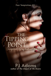 The Tipping Point (Tempted by my husband's best friend - an erotic romance) by PJ Adams (love stories, sexy love stories, erotic love, contemporary women, erotic romance, english romance, sexy romance, steamy, adult romance, explicit romance, divorce, best friend, cheating husbands, confessional, explicit love stories)