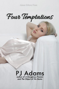 Four Temptations by PJ Adams (love stories, explicit romance, sexy love stories, sexy romance, confessional, explicit love stories, steamy, erotic love, anal sex, erotic romance, pick-up lines, chat-up lines, divorce, best friend, stranger sex)