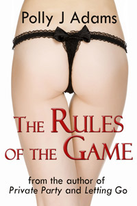 The Rules of the Game by Polly J Adams (masturbation, foreplay, phone sex, illicit affair, airplane sex, anniversary sex, office sex, erotic fiction, blowjob, workplace sex, explicit erotica, sex stories, explicit sex, cheating wife, aeroplanes)