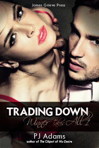 Trading Down (Winner Takes All 1) by PJ Adams (wealthy, bad boy, romantic thriller, rags to riches, mysterious past, romantic suspense, conman, double-crosser, maine romance, one-night stand, dangerous lover)