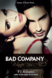 Bad Company (Winner Takes All 2) by PJ Adams (wealthy, bad boy, romantic thriller, rags to riches, mysterious past, romantic suspense, conman, double-crosser, maine romance, one-night stand, dangerous lover)